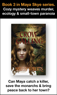 Crow calling, book 3 of Maya Skye series. Cozy mystery weaves murder ecology and small-town paranoia. Can Maya catch a killer, save the monarchs and bring peace back to her town?